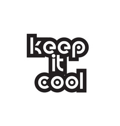 Bold text keep it cool inspiring quotes text vector
