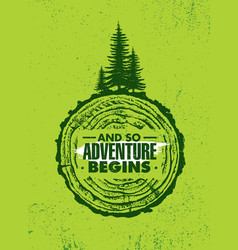 and so adventure begins outdoor adventure vector image