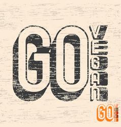 Go vegan typography for t-shirt print stamp tee vector