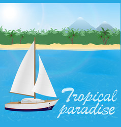 summer travel to tropical paradise sail yacht ona vector image