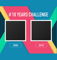 Template with hashtag 10 years challenge concept vector