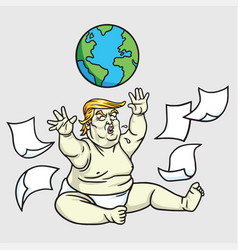 Donald trump big baby playing globe messy papers vector