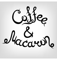 Hand-drawn Lettering Coffee and Macaron vector