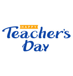 Happy teachers day lettering text for greeting vector