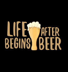 Life begins after beer concept label or vector