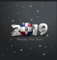 2019 happy new year dominican republic flag vector