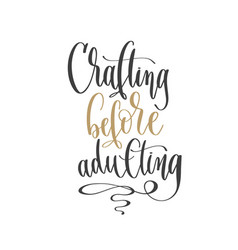 Crafting before adulting - hand lettering vector