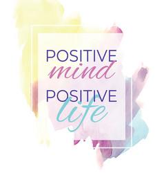 Positive mind positive life vector