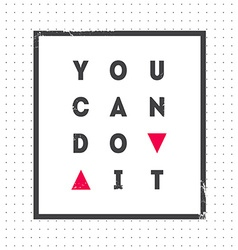 You can Do it Motivational quote on light vector image