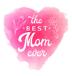 best mom ever card with flowers and lettering vector image vector image