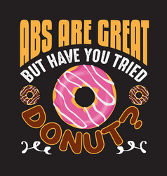 Donuts quote and saying good for design vector