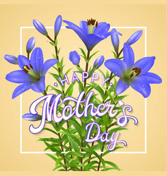 happy mothers day greeting card with blue lilies vector image