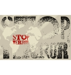 Stop terror Typographic grunge protest poster vector image vector image