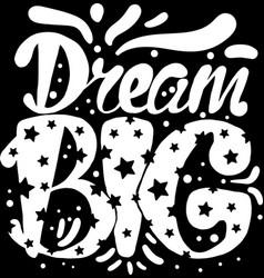 Art poster big dream original hand drawn quote vector
