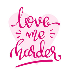 love me harder - handwritten lettering words vector image