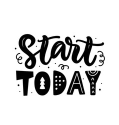 start today motivational hand written lettering vector image
