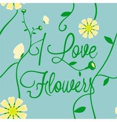I love flowers vector image