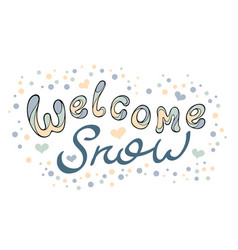 modern funny lettering welcome snow hand drawing vector image vector image