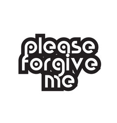 Bold text please forgive me inspiring quotes text vector