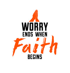 Worry ends when faith begins christian poster vector