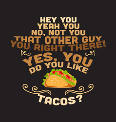Taco quote and saying good for print design vector