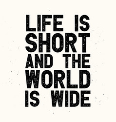 life is short and the world is wide vector image