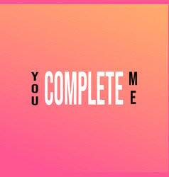 You complete me life quote with modern background vector