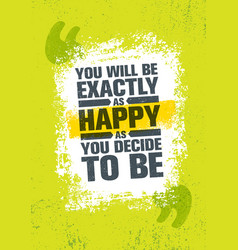 You will be exactly as happy as you decide to be vector
