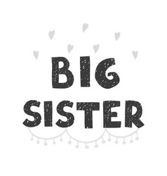 Big sister - fun hand drawn nursery poster vector
