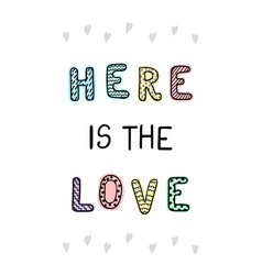 Here is love - fun hand drawn nursery poster with vector
