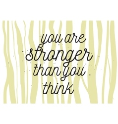 You are stronger than you think inscription vector image vector image