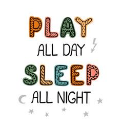 Play all day sleep all night - fun hand drawn vector