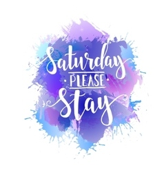 Saturday Please Stay T shirt hand lettered vector