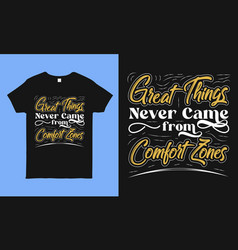 Great things never come from comfort zone tee vector