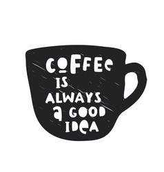 Hand drawn lettering coffee is always a good idea vector