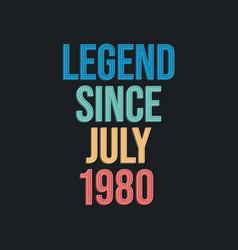 Legend since july 1980 - retro vintage birthday vector