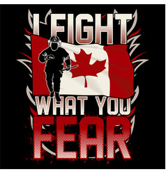 i fight what you fear - canadian firefighter vector image