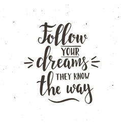 Follow your dreams they know the way vector