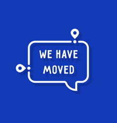 we have moved on white bubble vector image