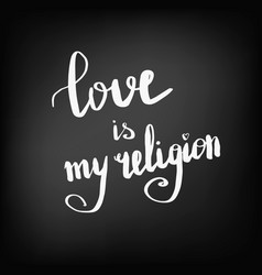 love is my religion chalkboard vector image