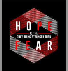 Type hope is only thing stronger than fear vector