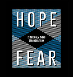 Slogan hope is only thing stronger than fear vector
