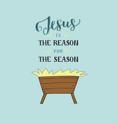 hand lettering jesus is the reason for season with vector image