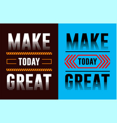 typography make today great for t-shirt design vector image