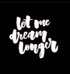 Glitch slogan let me dream print for t-shirt print vector