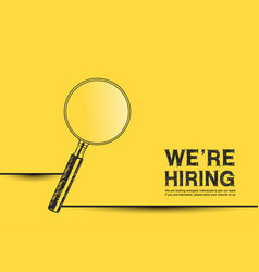 We are hiring design with magnifying glass yellow vector