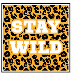 Stay wild print with leopard skin vector