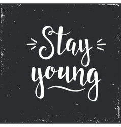 Stay young Hand drawn typography poster vector image vector image