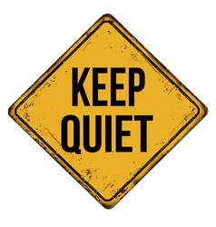 Keep quiet vintage rusty metal sign vector