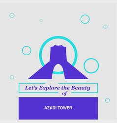 lets explore the beauty of azadi tower tehran vector image